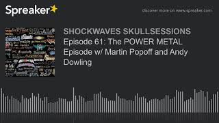 Episode 61: The POWER METAL Episode w/ Martin Popoff and Andy Dowling