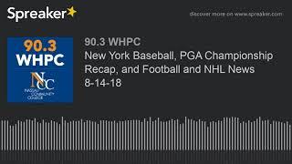 New York Baseball, PGA Championship Recap, and Football and NHL News 8-14-18 (part 3 of 4)