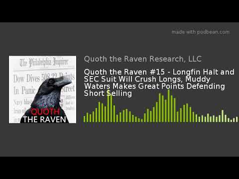 Quoth the Raven #15 - Longfin Halt and SEC Suit Will Crush Longs, Muddy Waters Makes Great Points De