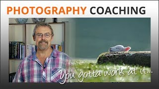 Photography - you gotta work at it. Mike Browne Photography Coaching
