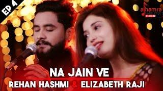 Na Jain Ve | Rehan Hashmi & Elizabeth Rai | Alhamra Unplugged Season 1, Ep 4