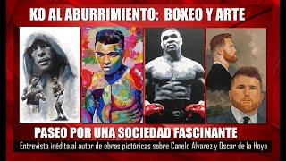 Arte y Boxeo: Gatti, Ali, De la Hoya, Canelo, Tyson, 'pintar a puñetazos', entrevista y otros temas.