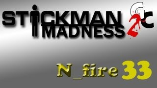 [N_fire33] : Stickman Madness 2  - Un Jeu Super Hardcore !