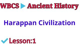 Lesson-:1 WBCS Main Ancient History | Harappan  Civilization  | WBCS Special Class