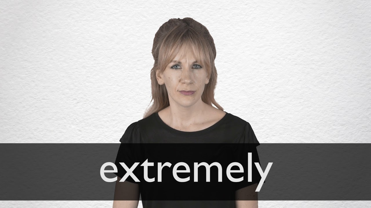 How to pronounce EXTREMELY in British English
