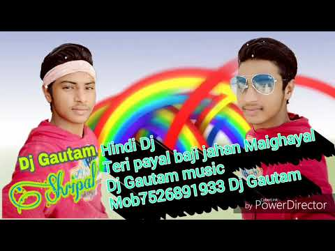 Hindi song Dj Gautam Teri Payal Baji jahan maighayal