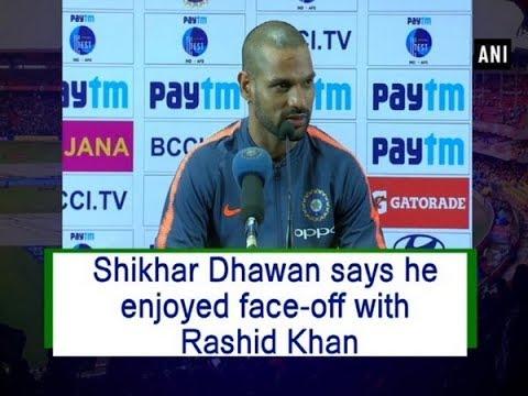 Shikhar Dhawan says he enjoyed face-off with Rashid Khan - ANI News