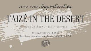 Devotional - Taizé in the Desert, 2021 Lenten Series: From the Ashes