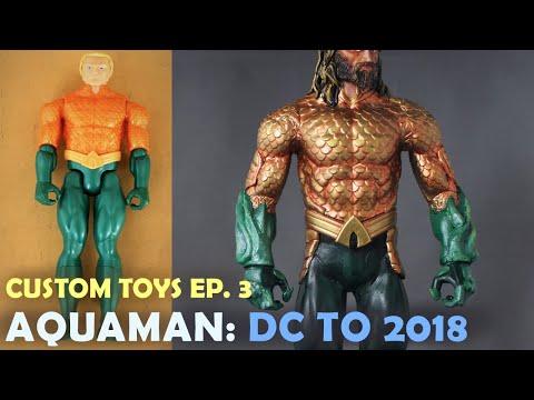 Custom Toys Ep.3: Original to 2018 Aquaman