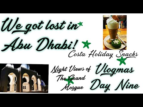 We Got Lost in Abu Dhabi! | Costa Coffee Holiday Snacks | Grand Mosque Night Views #vlogmas2020