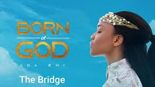 Ada Ehi - The Bridge | BORN OF GOD