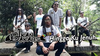 The Ikan Bakars - Hingga Ku Jenuh (Official Lyric Video)