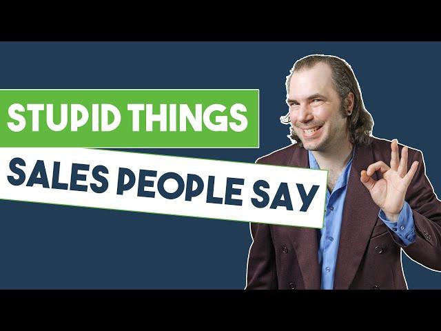 Stupid Things Sales People Say