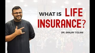 What Is Life Insurance? | Why Buy Life Insurance? | Dr Sanjay Tolani