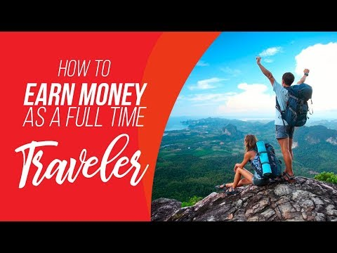 How To Earn Money as a Full Time Traveler