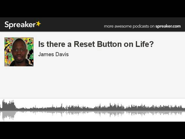 Is there a Reset Button on Life? (made with Spreaker)