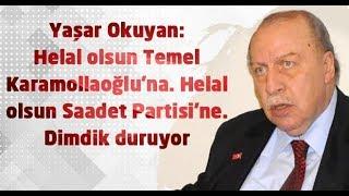 Yaşar Okuyan: Helal olsun Temel Karamollaoğlu'na. Helal olsun Saadet Partisi'ne. Dimdik duruyor