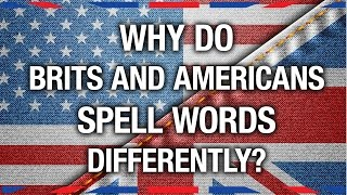 Why Brits and Americans Spell Differently - Anglophenia Ep 14