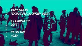 Vaperror - Don't Fuck Up My Vibe