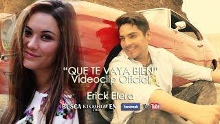 QUE TE VAYA BIEN - Erick Elera - VIDEOCLIP OFICIAL