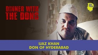 Dinner With The Dons - Ijaz Khan: The Don Of Hyderabad | Unique Stories From India thumbnail
