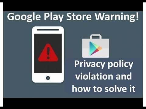 Google Play Store Warning: Privacy policy violation and how to solve it - 2018