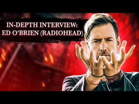 INTERVIEW: Ed O'Brien (Radiohead) In Depth With John Robb