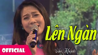Lên Ngàn - Vân Khánh [Official MV]