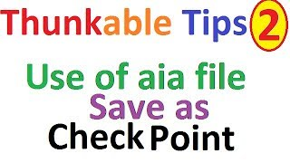 Thunkable tutorial hindi tips 2. How to use aia file , Save as, Check point?