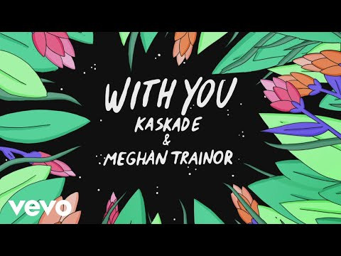 Kaskade, Meghan Trainor - With You (Animated Audio)