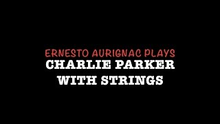 Ernesto Aurignac plays Charlie Parker with Strings (Teatro Cervantes)