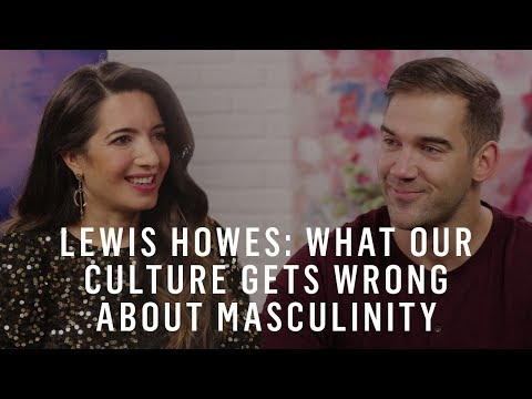 Lewis Howes: What Our Culture Gets Wrong About Masculinity