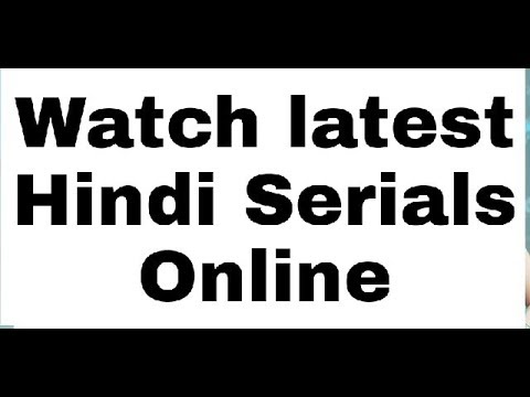 Top 3 Websites To Watch Hindi Serials Online