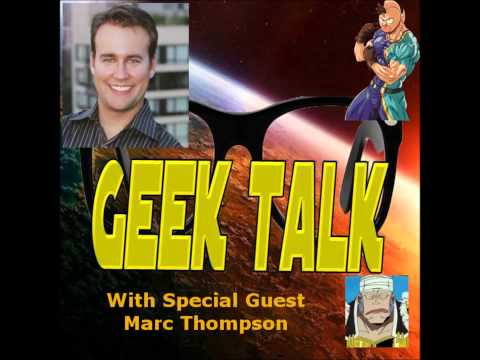 Geek Talk with special Guest Marc Thompson