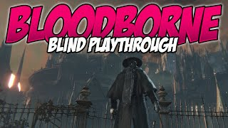 Bloodborne Blind Playthrough - 43: That Second Steps a Doozy