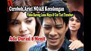 Ceroboh,Ariel NOAH Kecolongan Video Bareng Luna Maya Dan Cut Tari Tersebar, Ada Durasi 8Mnt