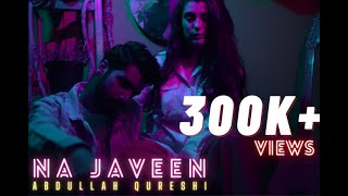 Na Javeen | Abdullah Qureshi | LATEST SONG 2020