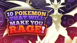 10 Pokemon That Will Make You Rage!
