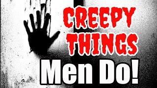 5 Creepy Things Guys Do That Turn Women Off - Bad Habits To Avoid If You Want To Attract Women!