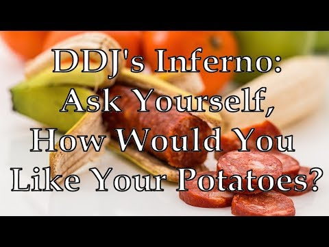 DDJs Inferno: Ask Yourself, How Would You Like Your Potatoes?