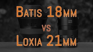 Zeiss Batis 18mm vs Loxia 21mm