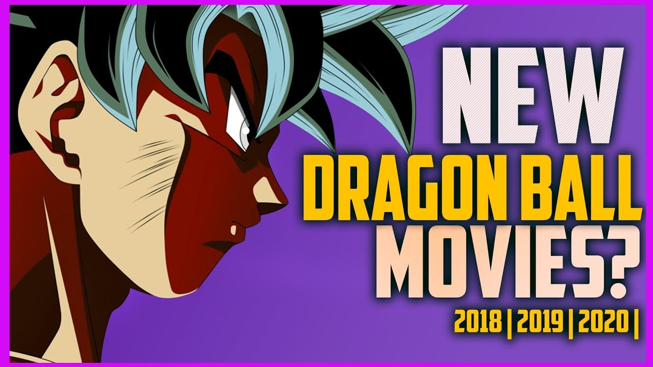 New Dragon Ball Super Movies In 2018 2019 2020