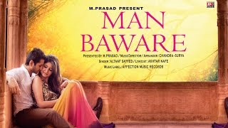 MAN BAWARE : BY ALTAAF SAYYED | LATEST HINDI SONG 2016 |  BOLLYWOOD SONG | AFFECTION MUSIC RECORDS