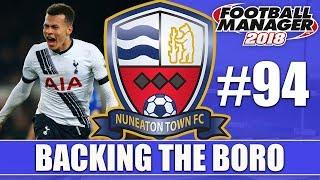 Backing the Boro FM18 | NUNEATON | Part 94 | TOTTENHAM | Football Manager 2018
