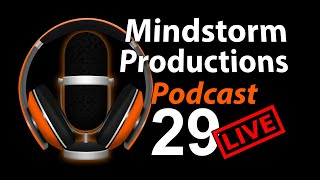 Podcast 29 - Mindstorm Productions Podcast Series