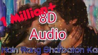 Main rang sharbaton ka | 8D song | Use your Headphone