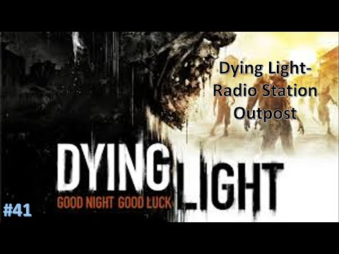 Dying Light Part 41 - Radio Station Outpost