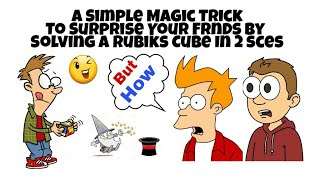 A Magic Trick To Solve 3×3×3 Cube | In 3-5 sec | Surprise Your Frnds | Especially For Non Cubers