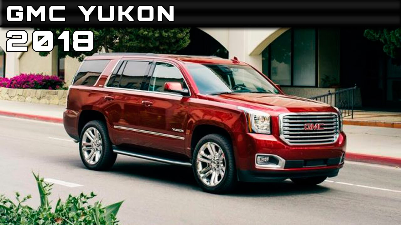 2018 GMC Yukon Review Rendered Price Specs Release Date ...