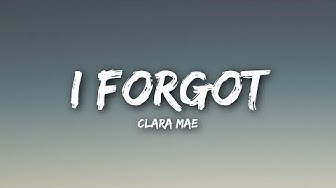 Clara Mae - I Forgot (Lyrics / Lyrics Video)
